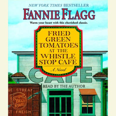 Fried Green Tomatoes at the Whistle Stop Cafe by Fannie Flagg audiobook