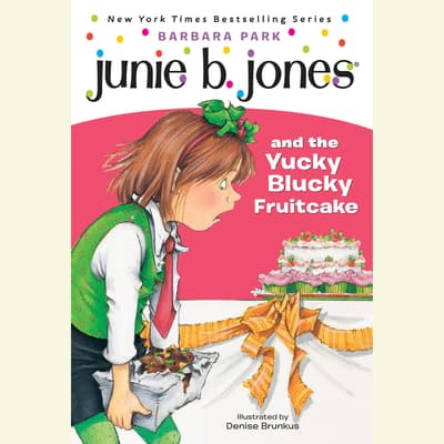 Junie B. Jones & the Yucky Blucky Fruitcake by Barbara Park audiobook