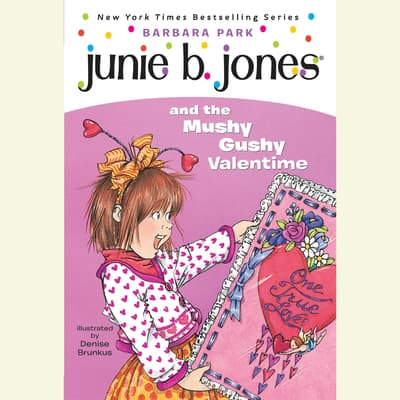 Junie B. Jones and the Mushy Gushy Valentime by Barbara Park audiobook