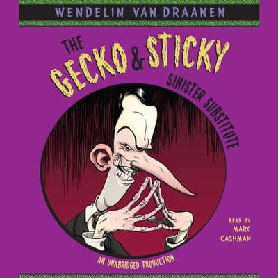 The Gecko and Sticky: Sinister Substitute by Wendelin Van Draanen audiobook