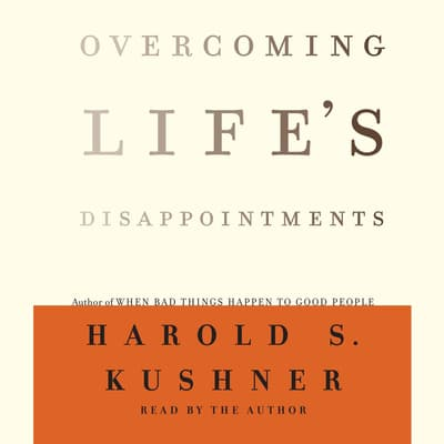Overcoming Life's Disappointments by Harold S. Kushner audiobook