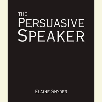 The Persuasive Speaker by Elaine Snyder audiobook