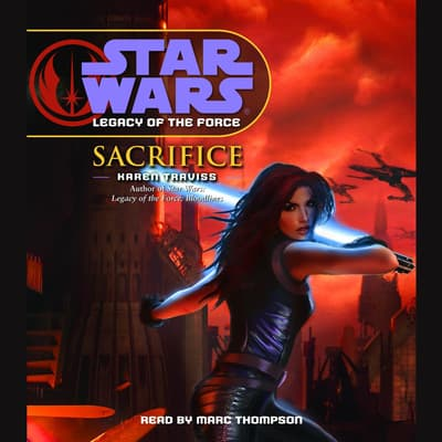 Star Wars: Legacy of the Force: Sacrifice by Karen Traviss audiobook