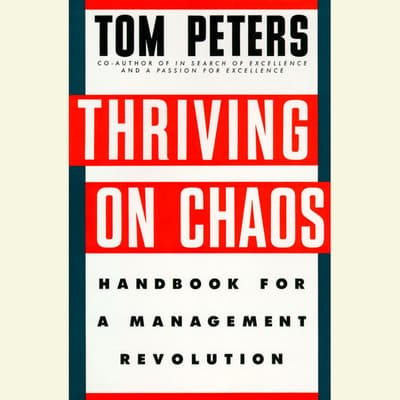 Thriving on Chaos by Tom Peters audiobook