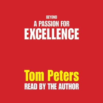 Beyond a Passion for Excellence by Tom Peters audiobook