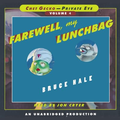 Chet Gecko, Private Eye: Book 4 - Farewell, My Lunchbag by Bruce Hale audiobook