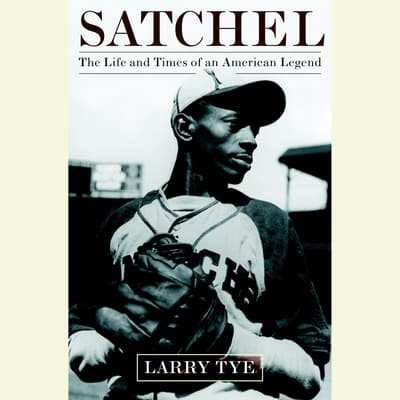 Satchel by Larry Tye audiobook