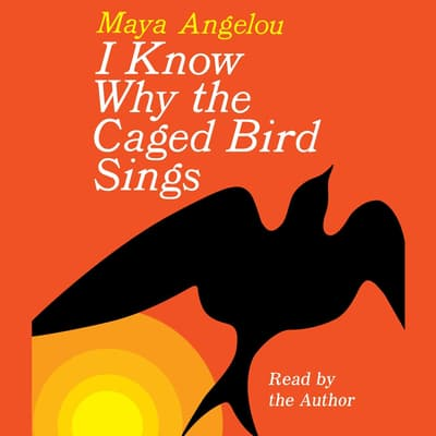 I Know Why the Caged Bird Sings by Maya Angelou audiobook