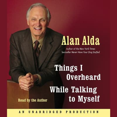 Things I Overheard While Talking to Myself by Alan Alda audiobook