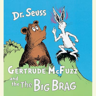 Gertrude McFuzz and The Big Brag by Seuss audiobook