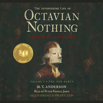 The Astonishing Life of Octavian Nothing, Traitor to the Nation, Volume 1: The Pox Party by M. T. Anderson audiobook