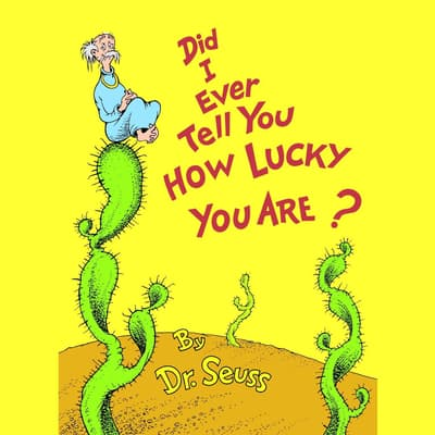 Did I Ever Tell You How Lucky You Are? by Seuss audiobook