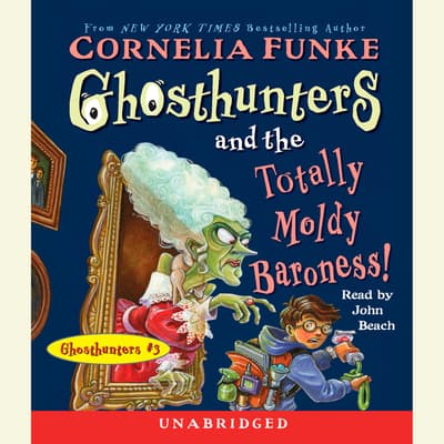 Ghosthunters and the Totally Moldy Baroness! by Cornelia Funke audiobook
