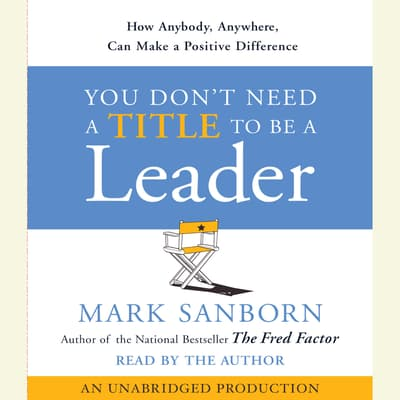 You Don't Need a Title To Be a Leader by Mark Sanborn audiobook