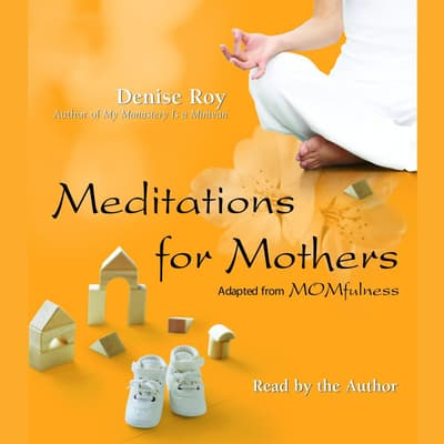 Meditations for Mothers by Denise Roy audiobook