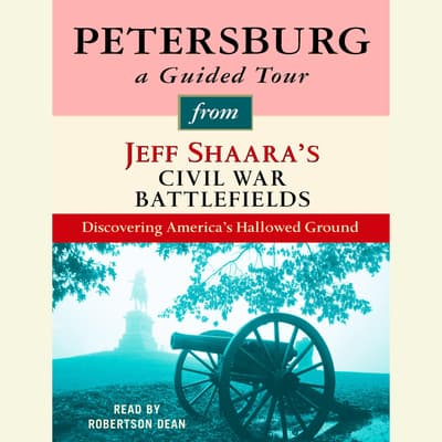 Petersburg: A Guided Tour from Jeff Shaara's Civil War Battlefields by Jeffrey M. Shaara audiobook