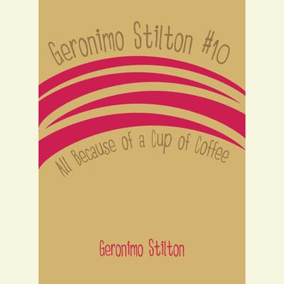 Geronimo Stilton #10: All Because of a Cup of Coffee by Geronimo Stilton audiobook