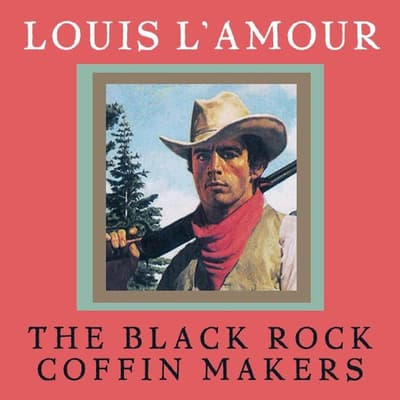 Black Rock Coffin Makers by Louis L'Amour audiobook