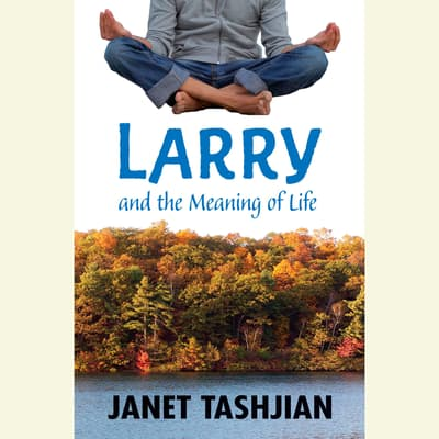 Larry and the Meaning of Life by Janet Tashjian audiobook
