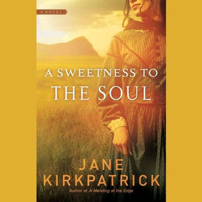 A Sweetness to the Soul by Jane Kirkpatrick audiobook