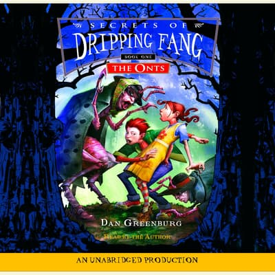 Secrets of Dripping Fang, Book #1: The Onts by Dan Greenburg audiobook