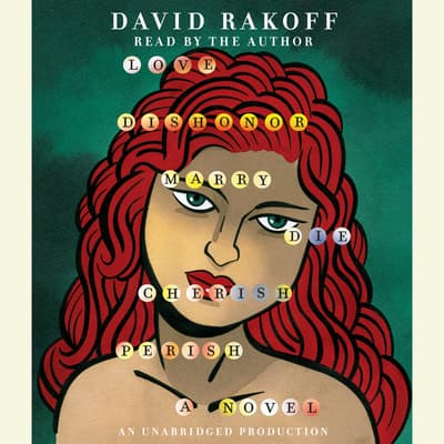 Love, Dishonor, Marry, Die, Cherish, Perish by David Rakoff audiobook