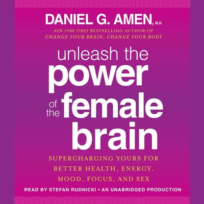Unleash the Power of the Female Brain by Daniel G. Amen audiobook