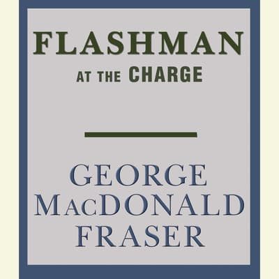 Flashman at the Charge by George MacDonald Fraser audiobook