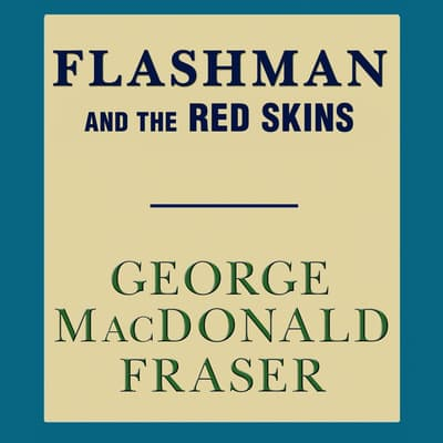Flashman and the Red Skins by George MacDonald Fraser audiobook