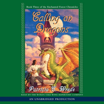The Enchanted Forest Chronicles Book Three: Calling on Dragons by Patricia C. Wrede audiobook