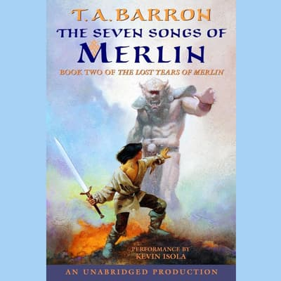 The Seven Songs of Merlin by T. A. Barron audiobook