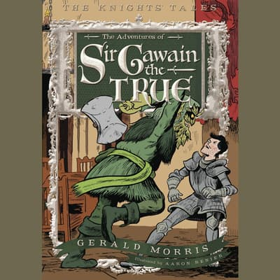 The Adventures of Sir Gawain the True by Gerald Morris audiobook