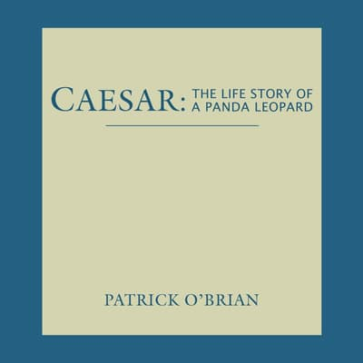 Caesar: The Life Story of a Panda Leopard by Patrick O'Brian audiobook