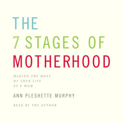 The 7 Stages of Motherhood by Ann Pleshette Murphy audiobook