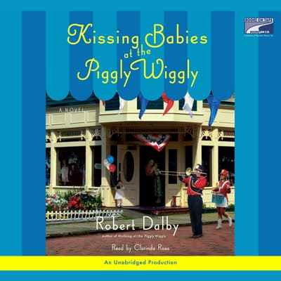 Kissing Babies At the Piggly Wiggly by Robert Dalby audiobook