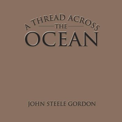 A Thread Across the Ocean by John Steele Gordon audiobook