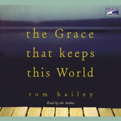 The Grace That Keeps This World by Tom Bailey audiobook