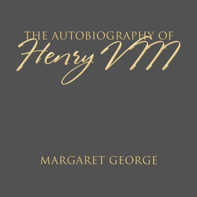 The Autobiography of Henry VIII by Margaret George audiobook