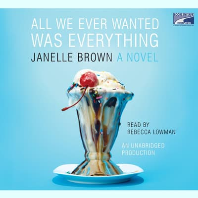 All We Ever Wanted Was Everything by Janelle Brown audiobook