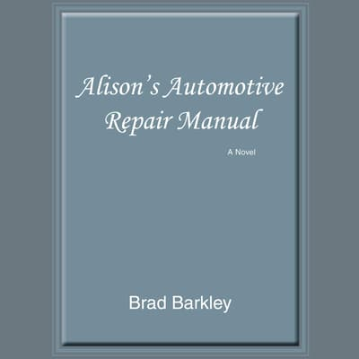Alison's Automotive Repair Manual: A Novel by Brad Barkley audiobook