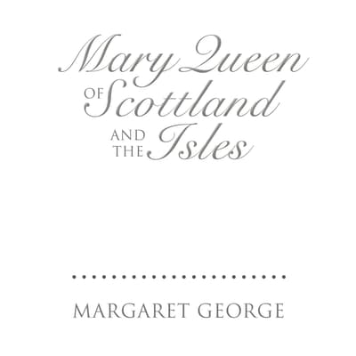 Mary Queen of Scotland and the Isles by Margaret George audiobook