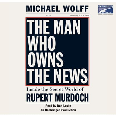 The Man Who Owns the News by Michael Wolff audiobook