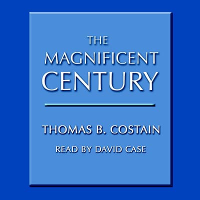 The Magnificent Century by Thomas B. Costain audiobook