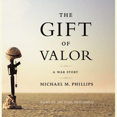 The Gift of Valor by Michael M. Phillips audiobook
