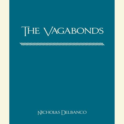 The Vagabonds by Nicholas Delbanco audiobook