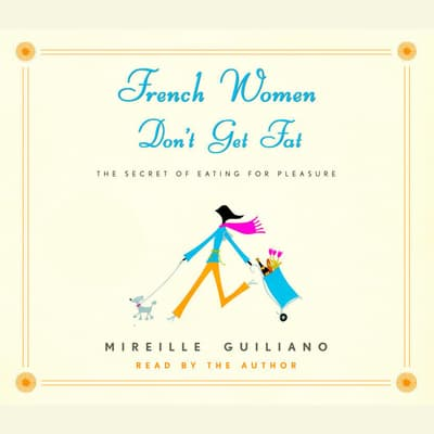 French Women Don't Get Fat by Mireille Guiliano audiobook