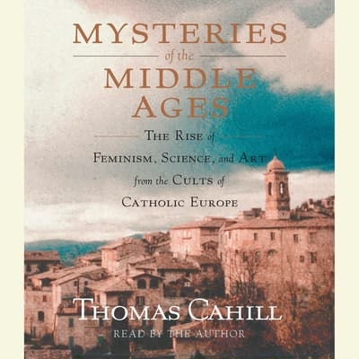 Mysteries of the Middle Ages by Thomas Cahill audiobook