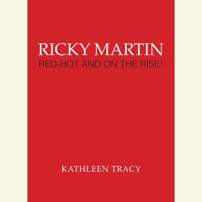 Ricky Martin: Red-Hot and on the Rise! by Kathleen Tracy audiobook