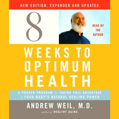 Eight Weeks to Optimum Health, New Edition, Updated and Expanded by Andrew Weil audiobook