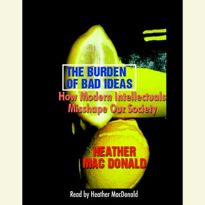 The Burden of Bad Ideas by Heather Mac Donald audiobook